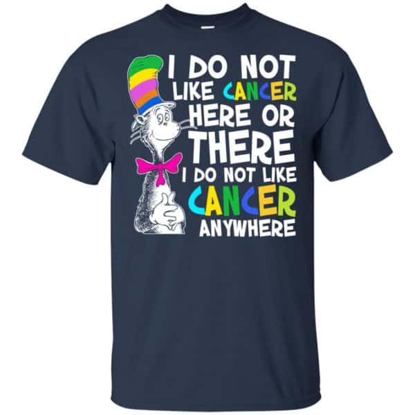 I Do Not Like Cancer Here Or There I Do Not Like Cancer Everywhere Shirt, Hoodie, Tank Apparel 6