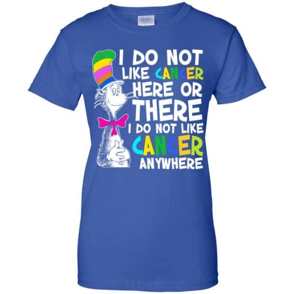 I Do Not Like Cancer Here Or There I Do Not Like Cancer Everywhere Shirt, Hoodie, Tank Apparel 14