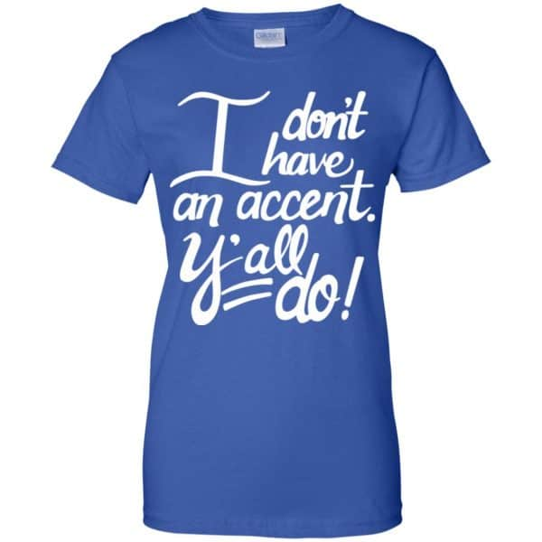 I Don't Have An Accent Y'all Do Shirt, Hoodie, Tank Apparel 14