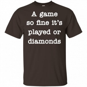 A Game So Fine It's Played Or Diamonds Shirt, Hoodie, Tank Apparel 2