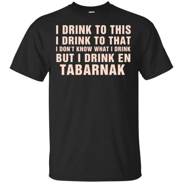 I Drink To This I Drink To That I Don't Know What I Drink But I Drink En Tabarnak Shirt, Hoodie, Tank Apparel 3