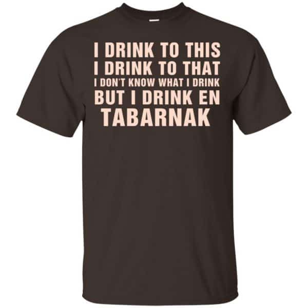 I Drink To This I Drink To That I Don't Know What I Drink But I Drink En Tabarnak Shirt, Hoodie, Tank Apparel 4