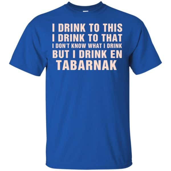 I Drink To This I Drink To That I Don't Know What I Drink But I Drink En Tabarnak Shirt, Hoodie, Tank Apparel 5