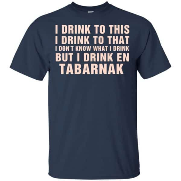 I Drink To This I Drink To That I Don't Know What I Drink But I Drink En Tabarnak Shirt, Hoodie, Tank Apparel 6