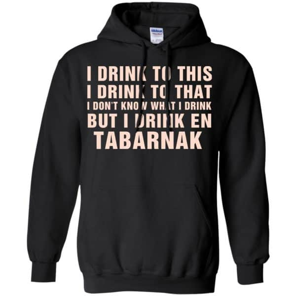 I Drink To This I Drink To That I Don't Know What I Drink But I Drink En Tabarnak Shirt, Hoodie, Tank Apparel 7
