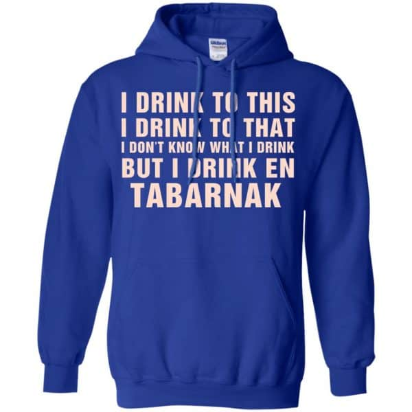 I Drink To This I Drink To That I Don't Know What I Drink But I Drink En Tabarnak Shirt, Hoodie, Tank Apparel 10