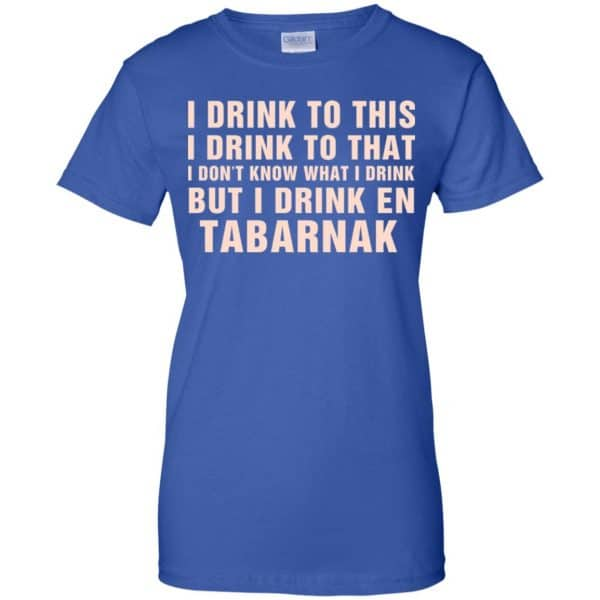 I Drink To This I Drink To That I Don't Know What I Drink But I Drink En Tabarnak Shirt, Hoodie, Tank Apparel 14