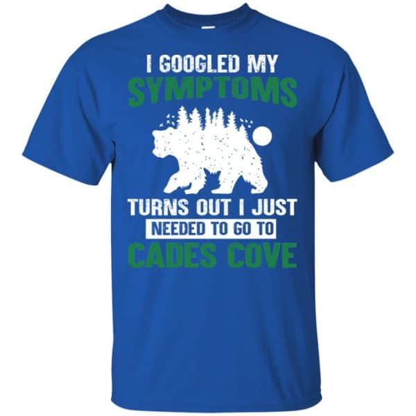 I Googled My Symptoms Turns Out I Just Needed To Go To Cades Cove T-Shirts, Hoodie, Tank Apparel 5