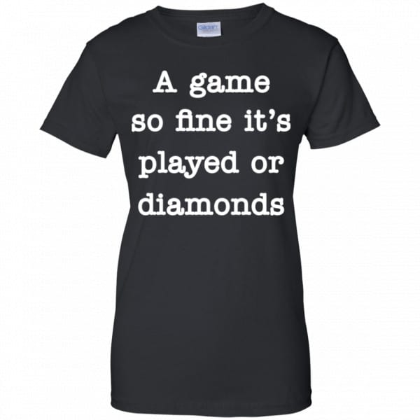 A Game So Fine It's Played Or Diamonds Shirt, Hoodie, Tank Apparel