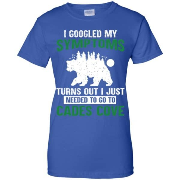 I Googled My Symptoms Turns Out I Just Needed To Go To Cades Cove T-Shirts, Hoodie, Tank Apparel 14