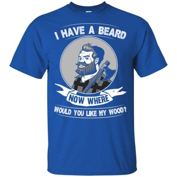 I Have A Beard Now Where Would You Like My Wood Shirt, Hoodie, Tank Apparel 5