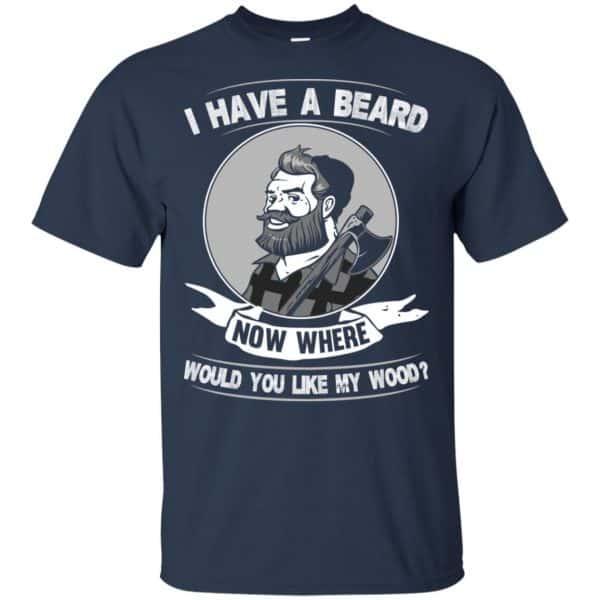 I Have A Beard Now Where Would You Like My Wood Shirt, Hoodie, Tank Apparel 6