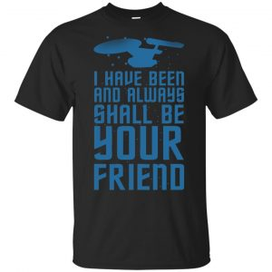 I Have Been And Always Shall Be Your Friend Shirt, Hoodie, Tank Apparel