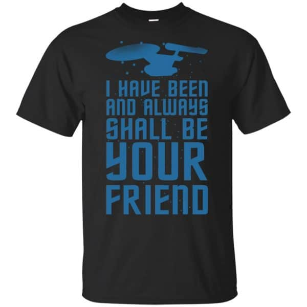 I Have Been And Always Shall Be Your Friend Shirt, Hoodie, Tank Apparel 3