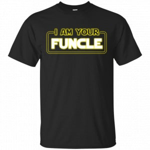 I Am Your Funcle Star Wars Shirt, Hoodie, Tank Apparel