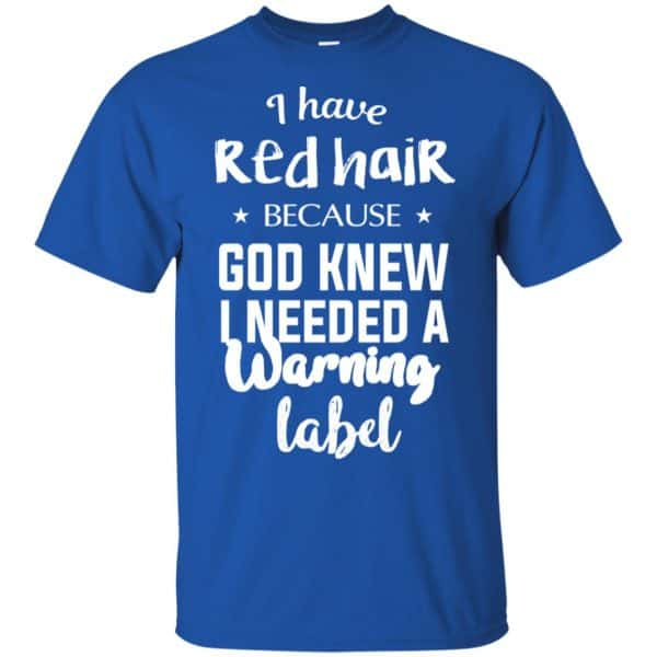 I Have Red Hair Because God Knew I Needed A Warning Label Shirt, Hoodie, Tank Apparel