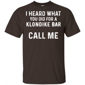I Heard What You Did For A Klondike Bar Call Me Shirt, Hoodie, Tank