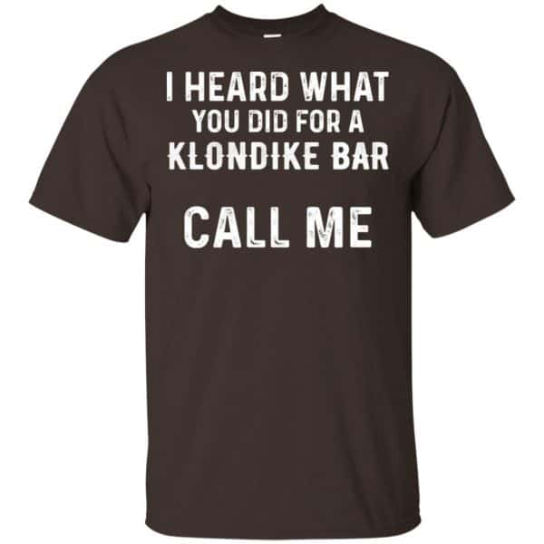 I Heard What You Did For A Klondike Bar Call Me Shirt, Hoodie, Tank Apparel 4