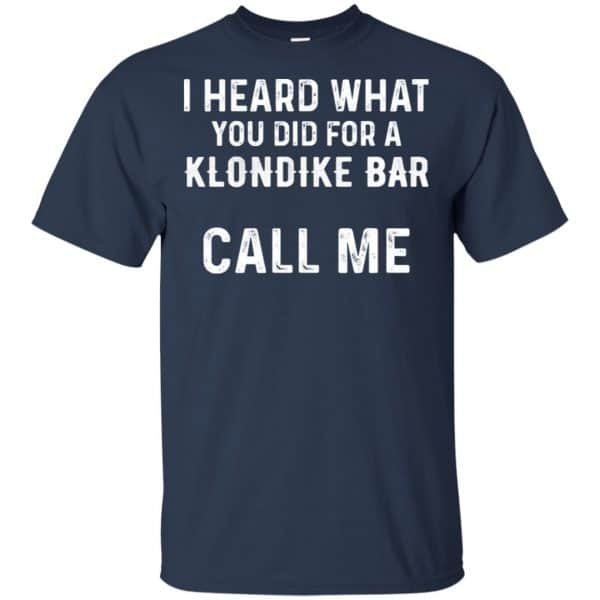 I Heard What You Did For A Klondike Bar Call Me Shirt, Hoodie, Tank Apparel 6