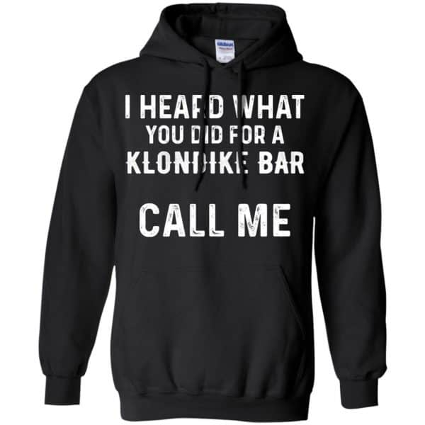 I Heard What You Did For A Klondike Bar Call Me Shirt, Hoodie, Tank Apparel 7