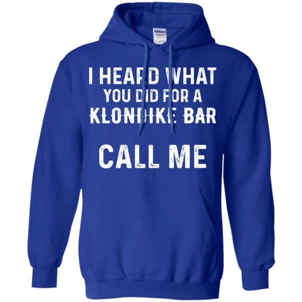 I Heard What You Did For A Klondike Bar Call Me Shirt, Hoodie, Tank Apparel 10
