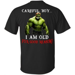 Hulk: Careful Boy I Am Old For Good Reason T-Shirts, Hoodie, Tank Apparel