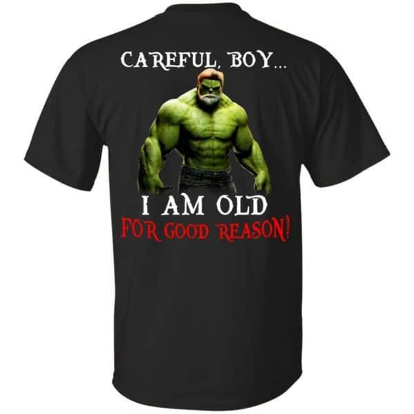 Hulk: Careful Boy I Am Old For Good Reason T-Shirts, Hoodie, Tank Apparel 3