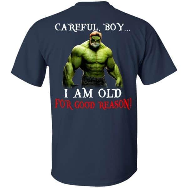 Hulk: Careful Boy I Am Old For Good Reason T-Shirts, Hoodie, Tank Apparel 6