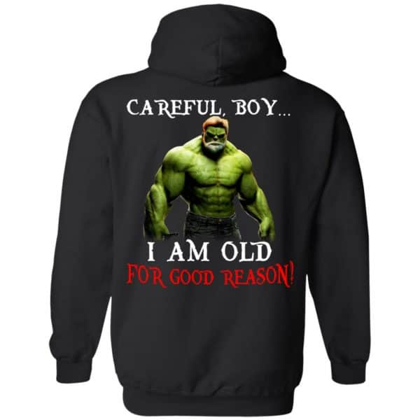 Hulk: Careful Boy I Am Old For Good Reason T-Shirts, Hoodie, Tank Apparel 7