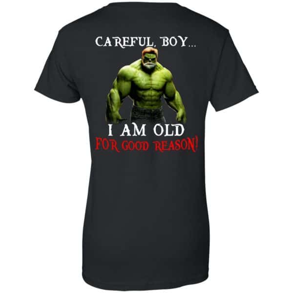 Hulk: Careful Boy I Am Old For Good Reason T-Shirts, Hoodie, Tank Apparel 11
