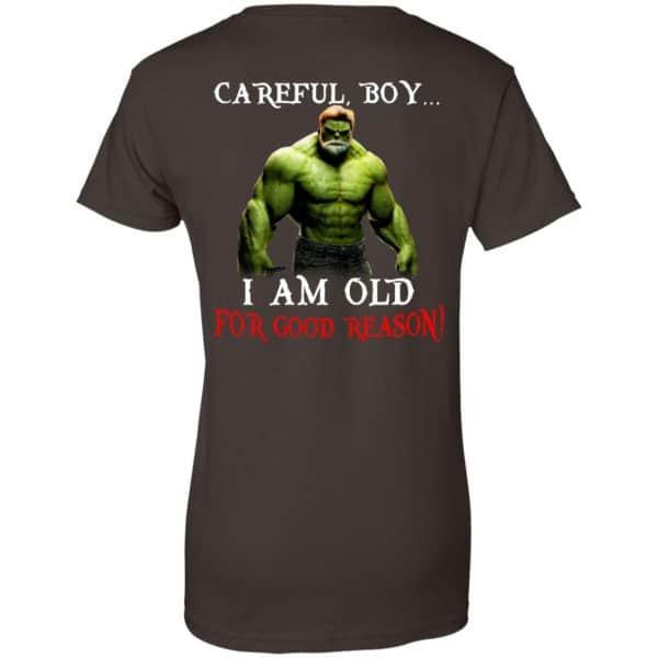 Hulk: Careful Boy I Am Old For Good Reason T-Shirts, Hoodie, Tank Apparel 12