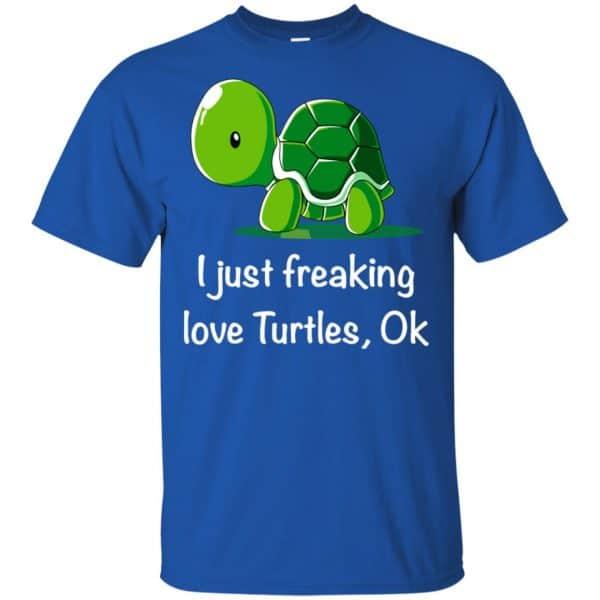 I Just Freaking Love Turtles Ok Shirt, Hoodie, Tank Apparel 5