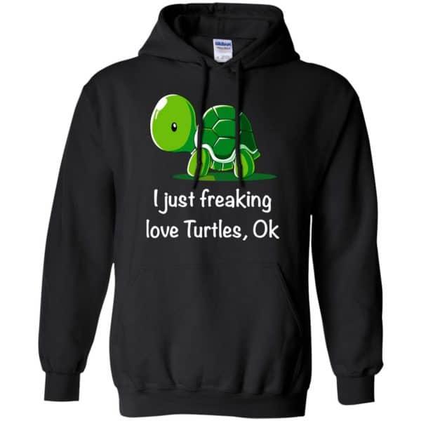 I Just Freaking Love Turtles Ok Shirt, Hoodie, Tank Apparel 7