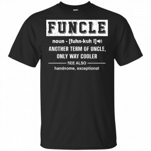 Funcle Another Term Of Uncle Only Way Cooler Shirt, Hoodie, Tank Apparel