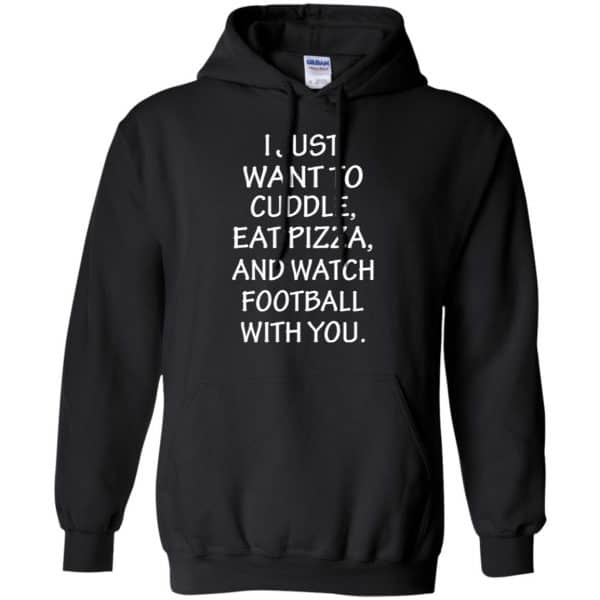 I Just Want To Cuddle Eat Pizza And Watch Football With You Shirt, Hoodie, Tank Apparel