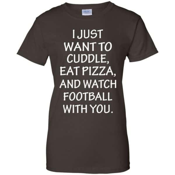 I Just Want To Cuddle Eat Pizza And Watch Football With You Shirt, Hoodie, Tank Apparel 12