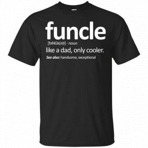 Funcle Like A Dad Only Cooler Shirt, Hoodie, Tank Apparel