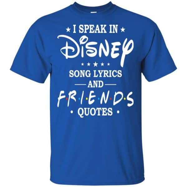 I Speak In Disney Song Lyrics and Friends Quotes Shirt, Hoodie, Tank Apparel 5