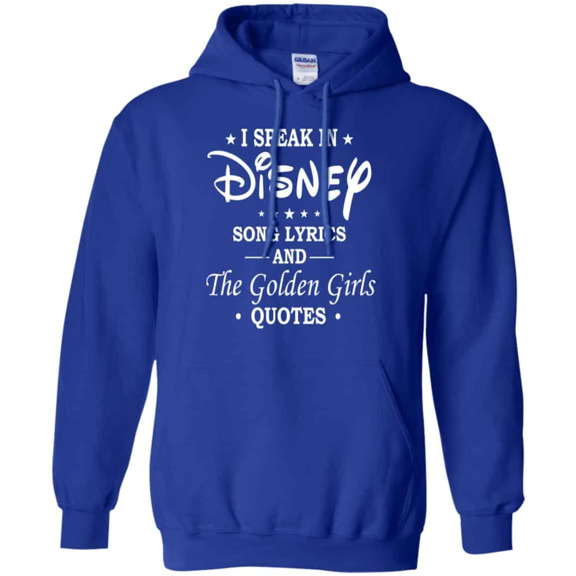I Speak In Disney Song Lyrics And The Golden Girls Quotes Shirt Hoodie Tank 0stees