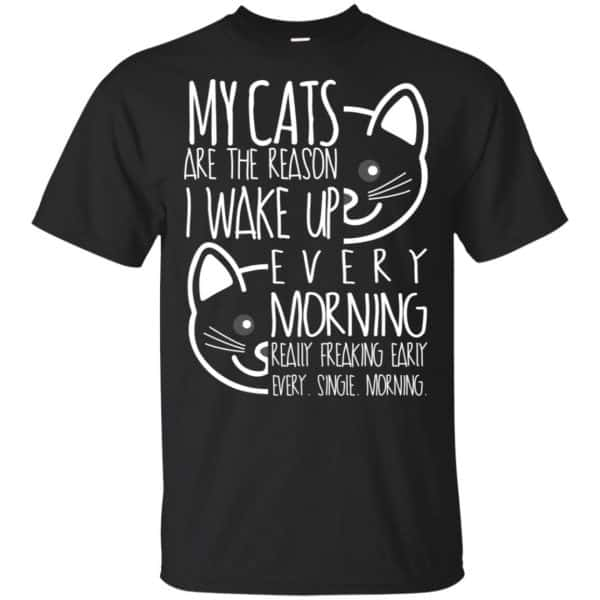 My Cats Are The Reason I Wake Up Every Morning Shirt, Hoodie, Tank Apparel