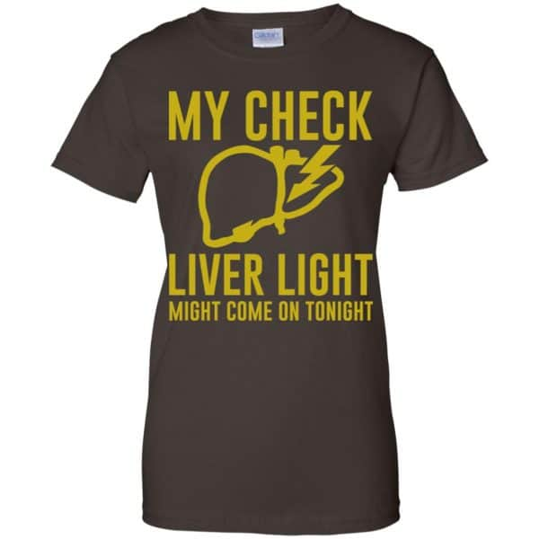 My Check Liver Light Might Come On Tonight Shirt, Hoodie, Tank Apparel