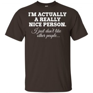 I'm Actually A Really Nice Person Shirt, Hoodie, Tank