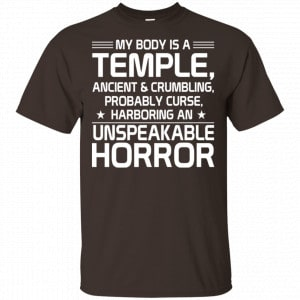 My Body Is A Temple, Ancient & Crumbling, Probably Curse, Harboring An Unspeakable Horror Shirt, Hoodie, Tank
