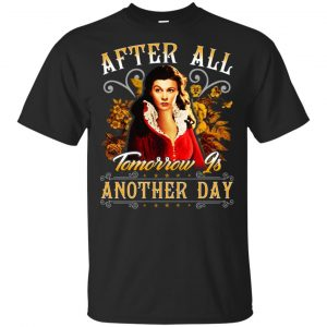 After All Tomorrow Is Another Day – Vivien Leigh Shirt, Hoodie, Tank