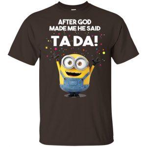 After God Made Me He Said Ta Da Minions Shirt, Hoodie, Tank Apparel