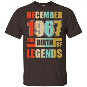 52nd Birthday December 1967 The Birth Of Legends T-Shirts, Hoodie, Tank
