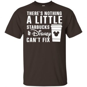 Theres Nothing A Little Starbucks Disney Can't Fix Shirt, Hoodie, Tank