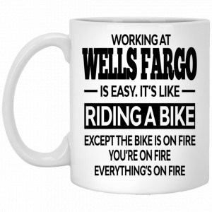 Working At Wells Fargo Is Easy It's Like Riding A Bike Mug