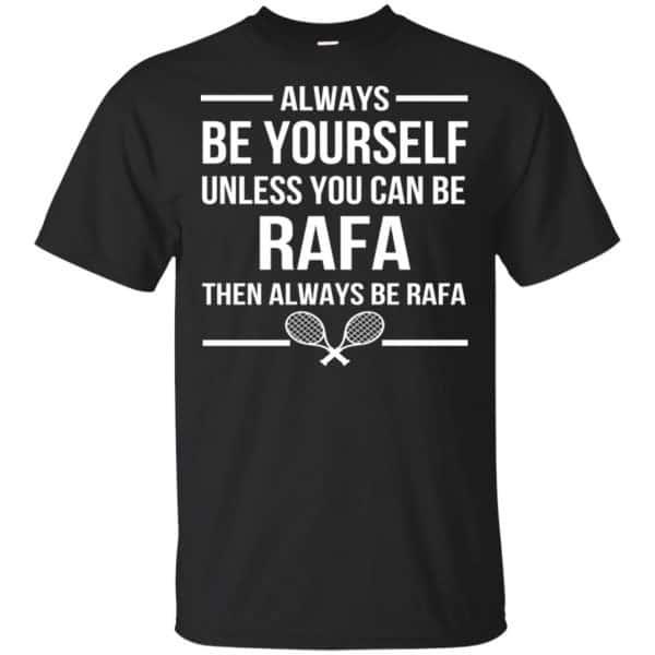 Always Be Yourself Unless You Can Be Rafa Then Always Be Rafa Shirt, Hoodie, Tank Apparel 3