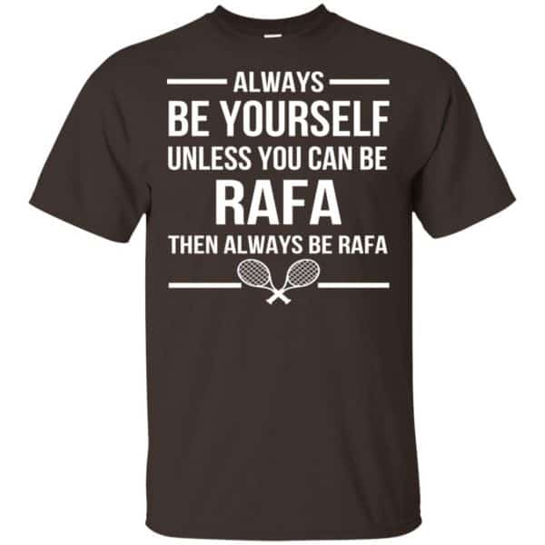Always Be Yourself Unless You Can Be Rafa Then Always Be Rafa Shirt, Hoodie, Tank Apparel 4